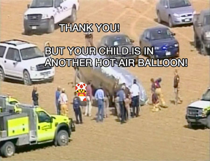 Thank you! But your child is in another hot air balloon. (Balloon Boy Meme)