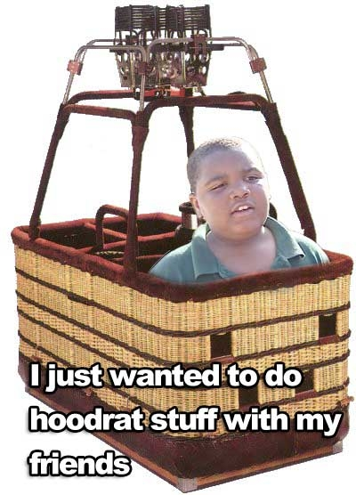 I just wanted to do hoodrat stuff with my friends. (Balloon Boy Meme)