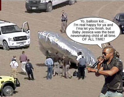 Yo Balloon Kid, Imma let you finish, but Baby Jessica was the best... (Balloon Boy Meme)